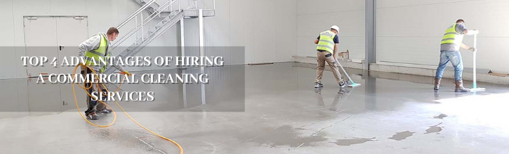 Top 4 Advantages of Hiring Commercial Cleaning Services