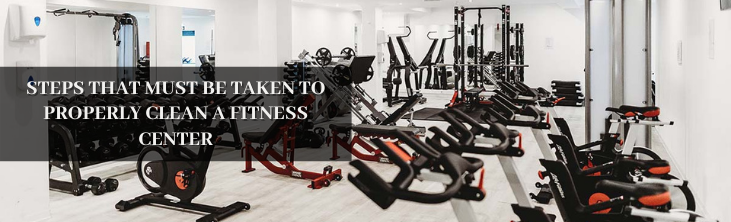 Steps that Must be Taken to Properly Clean a Fitness Center
